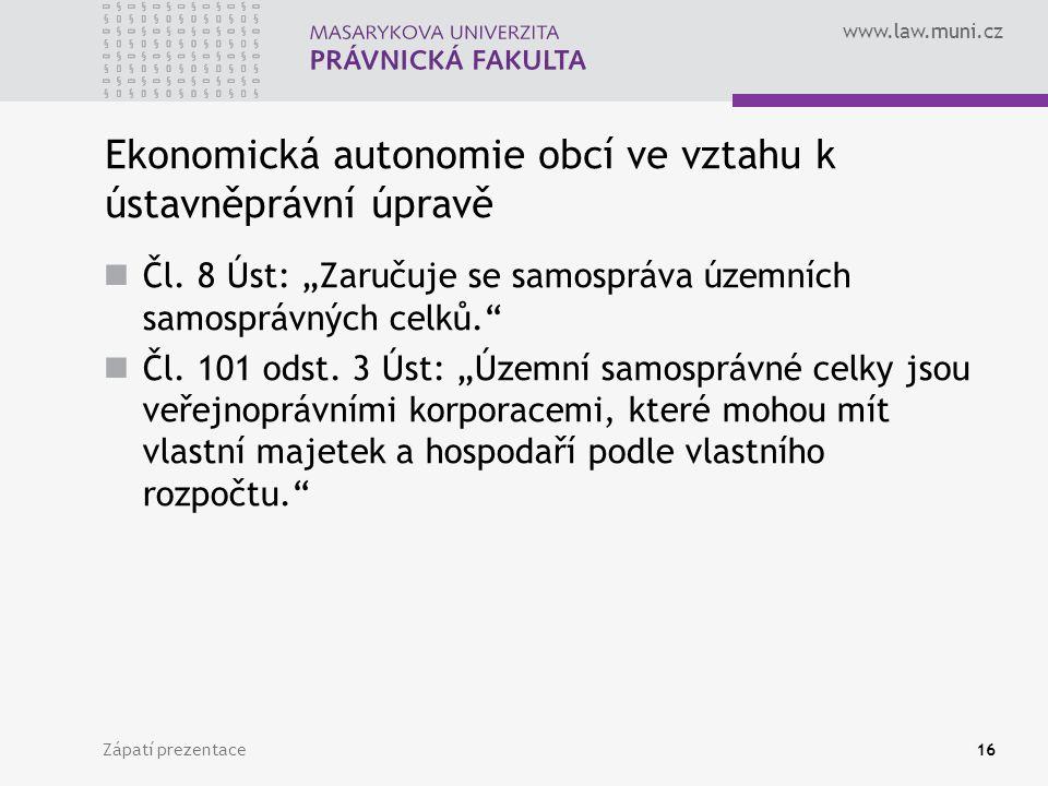 """www.law.muni.cz Zápatí prezentace16 Ekonomická autonomie obcí ve vztahu k ústavněprávní úpravě Čl. 8 Úst: """"Zaručuje se samospráva územních samosprávný"""