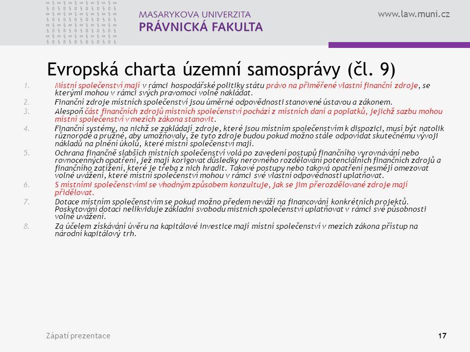 www.law.muni.cz Zápatí prezentace17 Evropská charta územní samosprávy (čl. 9) 1.Místní společenství mají v rámci hospodářské politiky státu právo na p
