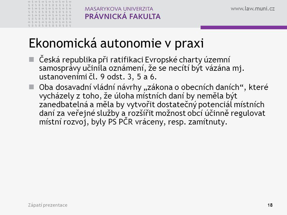 www.law.muni.cz Zápatí prezentace18 Ekonomická autonomie v praxi Česká republika při ratifikaci Evropské charty územní samosprávy učinila oznámení, že