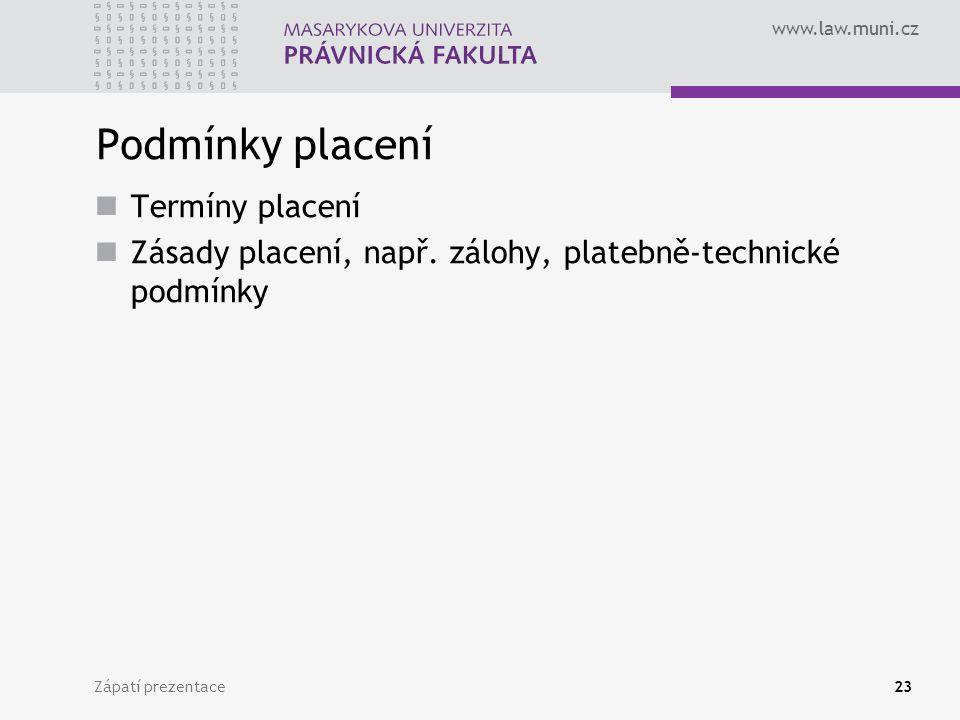 www.law.muni.cz Zápatí prezentace23 Podmínky placení Termíny placení Zásady placení, např. zálohy, platebně-technické podmínky