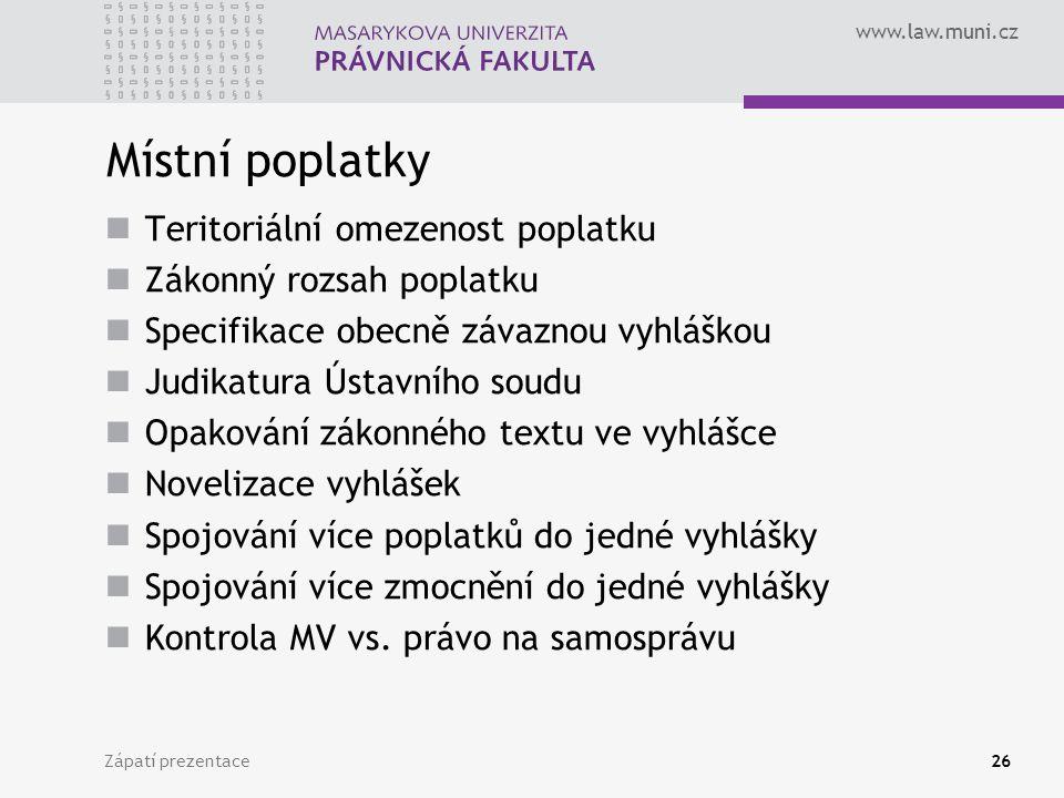 www.law.muni.cz Zápatí prezentace26 Místní poplatky Teritoriální omezenost poplatku Zákonný rozsah poplatku Specifikace obecně závaznou vyhláškou Judi