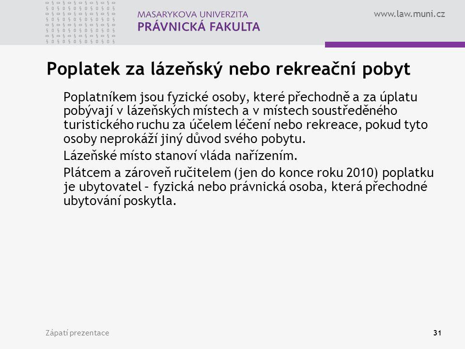 www.law.muni.cz Zápatí prezentace31 Poplatek za lázeňský nebo rekreační pobyt Poplatníkem jsou fyzické osoby, které přechodně a za úplatu pobývají v l