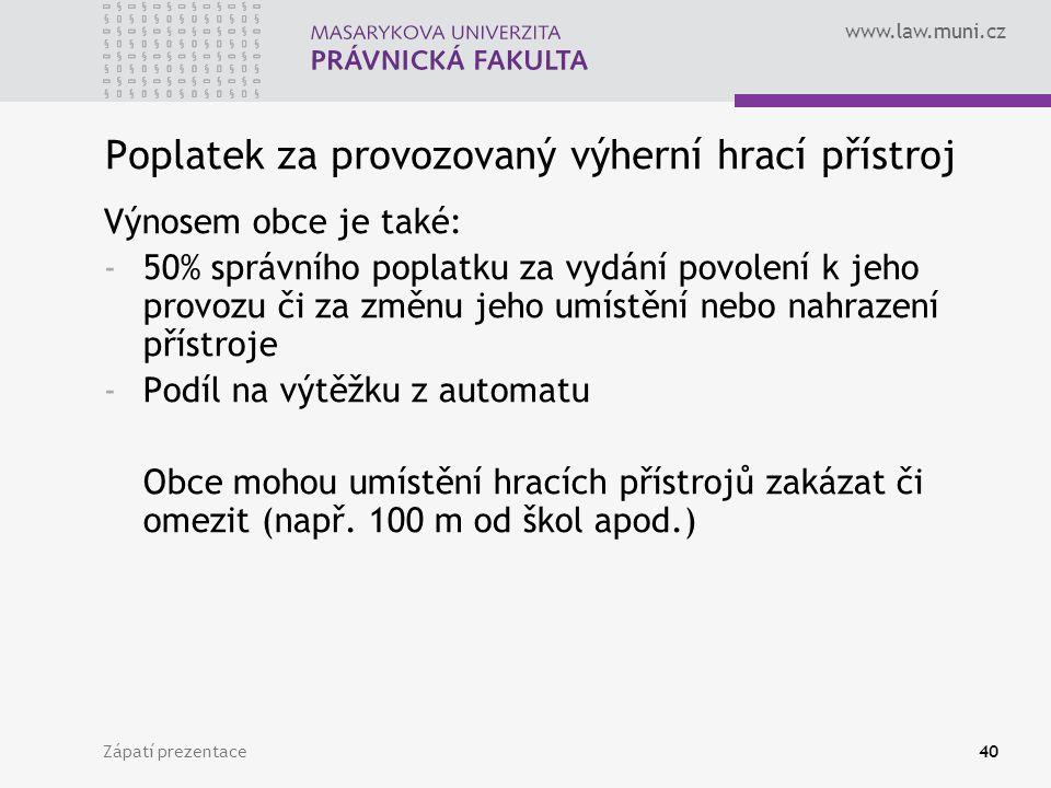 www.law.muni.cz Zápatí prezentace40 Poplatek za provozovaný výherní hrací přístroj Výnosem obce je také: -50% správního poplatku za vydání povolení k
