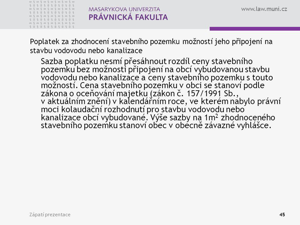 www.law.muni.cz Zápatí prezentace45 Poplatek za zhodnocení stavebního pozemku možností jeho připojení na stavbu vodovodu nebo kanalizace Sazba poplatk