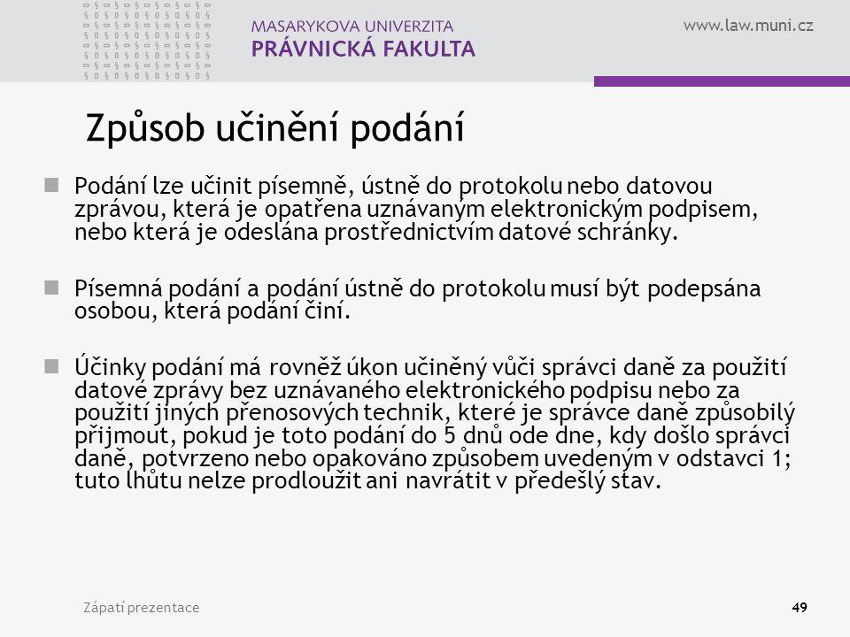 www.law.muni.cz Zápatí prezentace49 Způsob učinění podání Podání lze učinit písemně, ústně do protokolu nebo datovou zprávou, která je opatřena uznáva