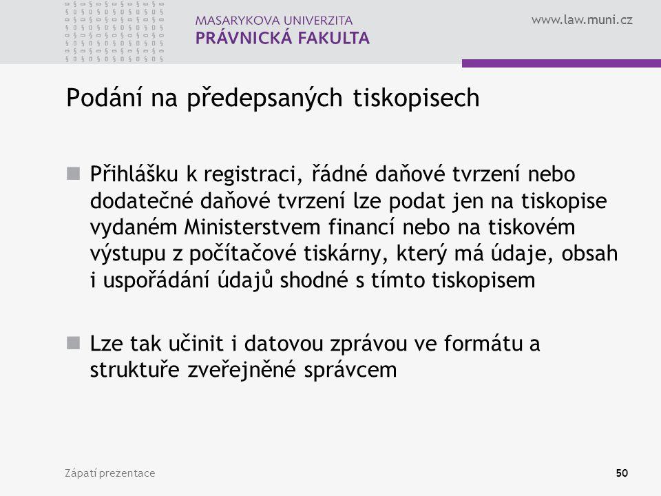 www.law.muni.cz Zápatí prezentace50 Podání na předepsaných tiskopisech Přihlášku k registraci, řádné daňové tvrzení nebo dodatečné daňové tvrzení lze