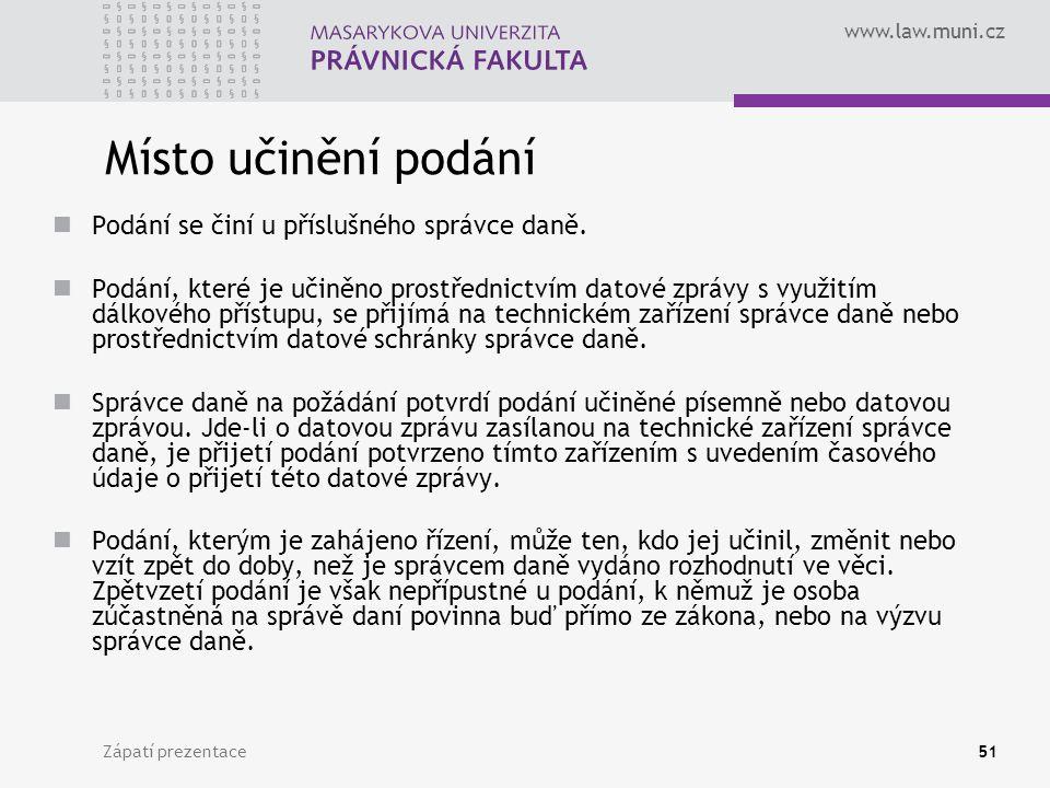 www.law.muni.cz Zápatí prezentace51 Místo učinění podání Podání se činí u příslušného správce daně. Podání, které je učiněno prostřednictvím datové zp