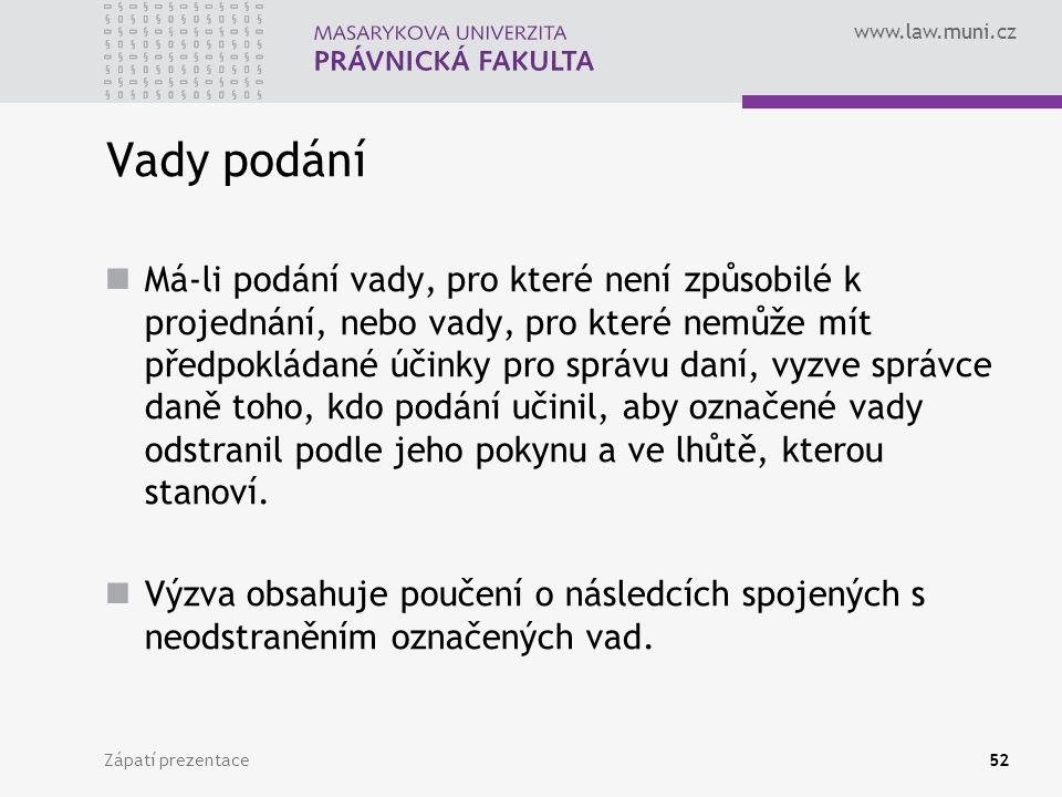www.law.muni.cz Zápatí prezentace52 Vady podání Má-li podání vady, pro které není způsobilé k projednání, nebo vady, pro které nemůže mít předpokládan