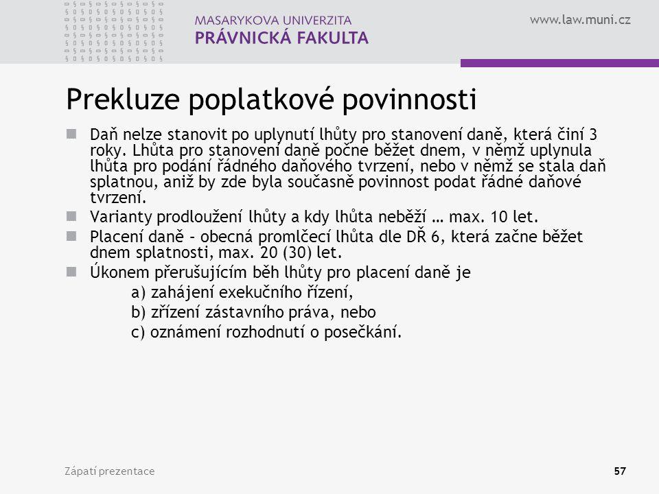 www.law.muni.cz Zápatí prezentace57 Prekluze poplatkové povinnosti Daň nelze stanovit po uplynutí lhůty pro stanovení daně, která činí 3 roky. Lhůta p