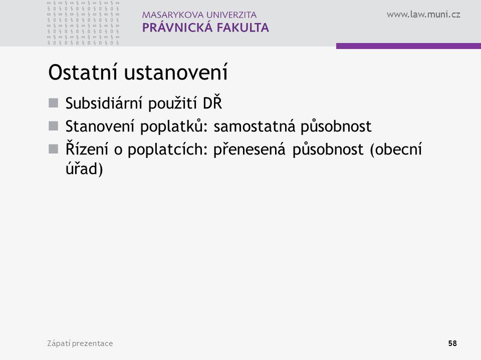 www.law.muni.cz Zápatí prezentace58 Ostatní ustanovení Subsidiární použití DŘ Stanovení poplatků: samostatná působnost Řízení o poplatcích: přenesená