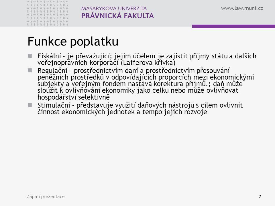 www.law.muni.cz Zápatí prezentace7 Funkce poplatku Fiskální - je převažující; jejím účelem je zajistit příjmy státu a dalších veřejnoprávních korporac