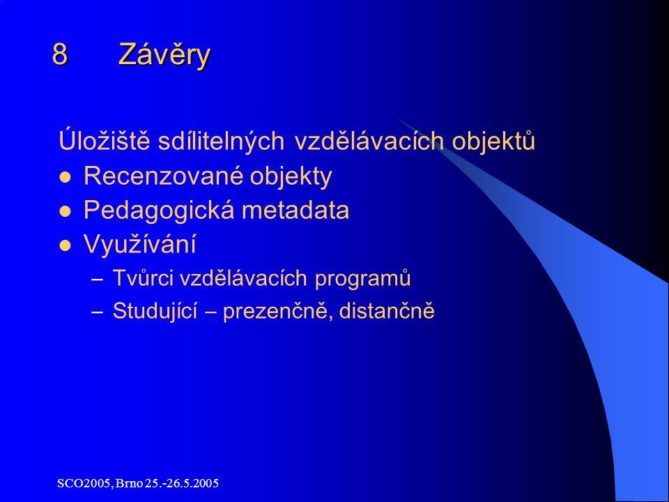 SCO2005, Brno 25.-26.5.2005 8 Závěry Úložiště sdílitelných vzdělávacích objektů Recenzované objekty Pedagogická metadata Využívání –Tvůrci vzdělávacích programů –Studující – prezenčně, distančně