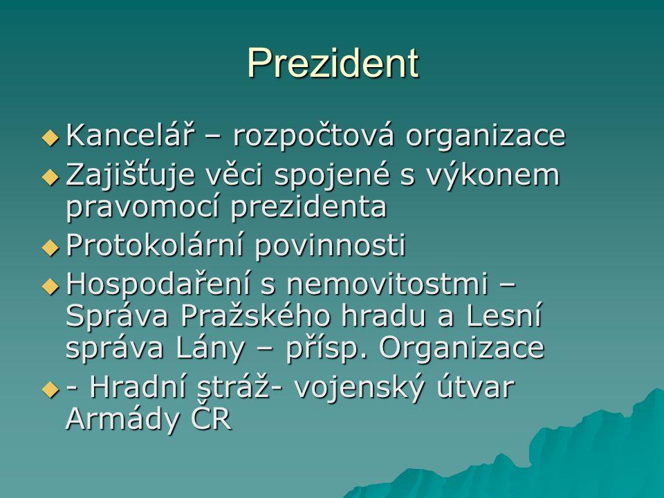 Prezident  Kancelář – rozpočtová organizace  Zajišťuje věci spojené s výkonem pravomocí prezidenta  Protokolární povinnosti  Hospodaření s nemovit