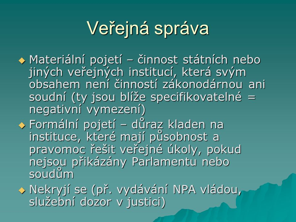 Veřejná správa  Materiální pojetí – činnost státních nebo jiných veřejných institucí, která svým obsahem není činností zákonodárnou ani soudní (ty js