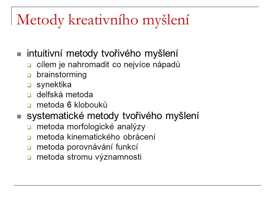 Metody kreativního myšlení intuitivní metody tvořivého myšlení  cílem je nahromadit co nejvíce nápadů  brainstorming  synektika  delfská metoda 