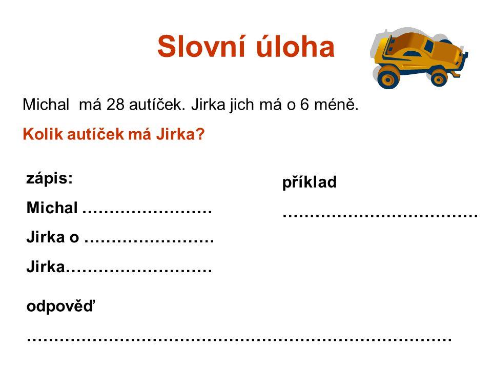 Slovní úloha Michal má 28 autíček.Jirka jich má o 6 méně.