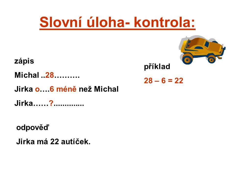 Slovní úloha- kontrola: zápis Michal..28……….Jirka o….6 méně než Michal Jirka……?..............