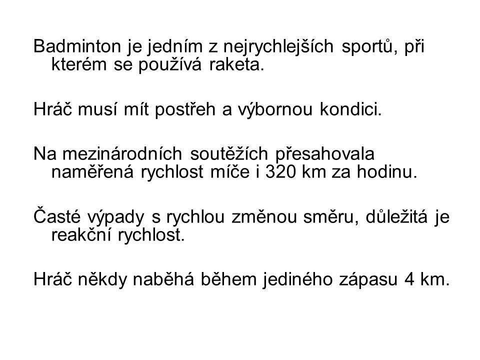 Badminton je jedním z nejrychlejších sportů, při kterém se používá raketa.