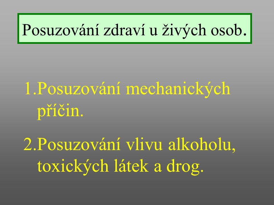 Posuzování zdraví u živých osob. 1.Posuzování mechanických příčin. 2.Posuzování vlivu alkoholu, toxických látek a drog.