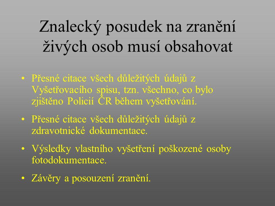 Znalecký posudek na zranění živých osob musí obsahovat Přesné citace všech důležitých údajů z Vyšetřovacího spisu, tzn. všechno, co bylo zjištěno Poli