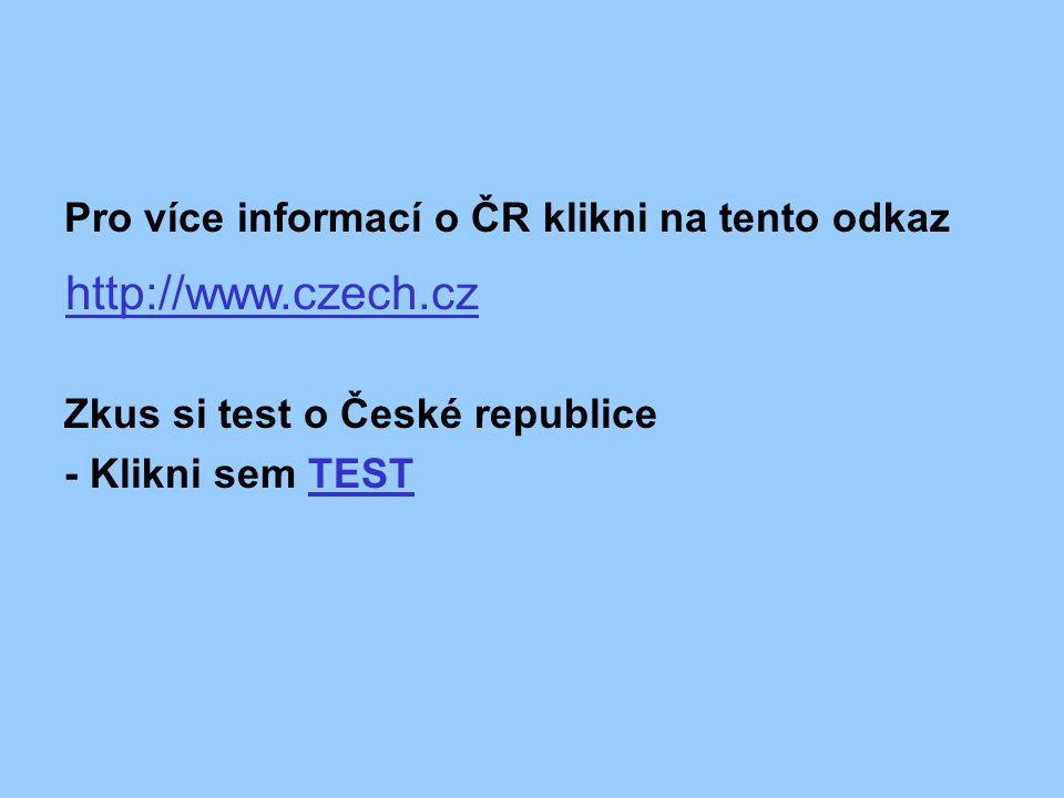 Pro více informací o ČR klikni na tento odkaz Zkus si test o České republice - Klikni sem TESTTEST http://www.czech.cz