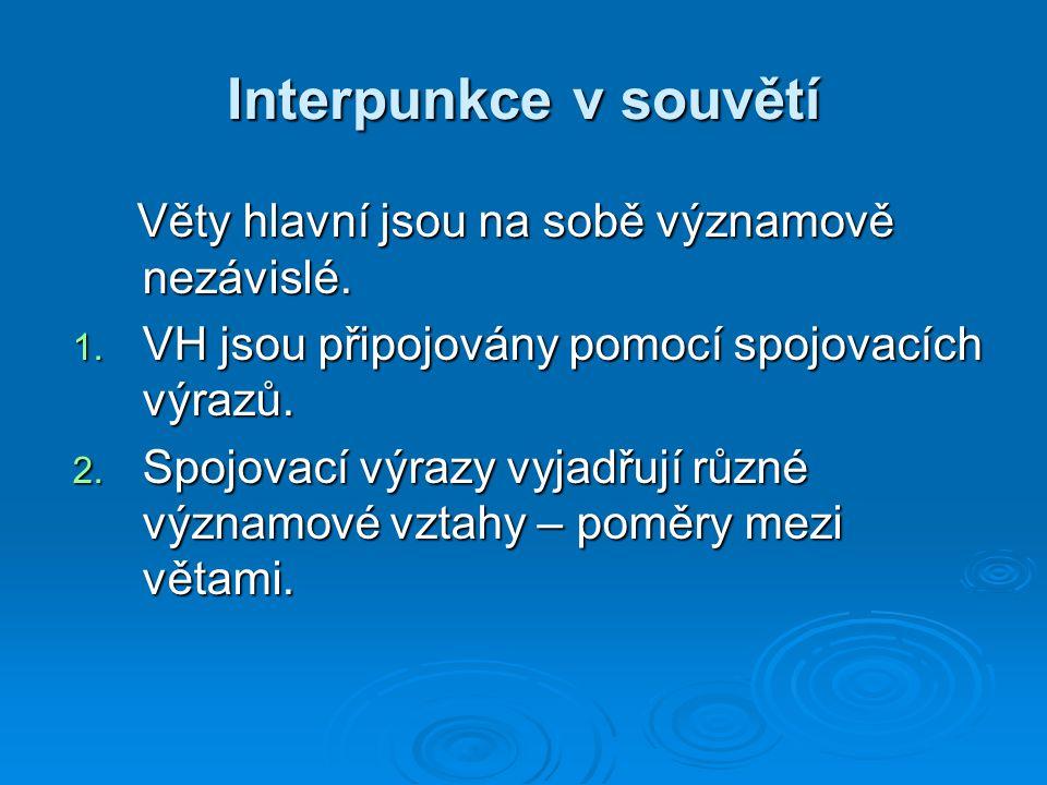 Interpunkce v souvětí Věty hlavní jsou na sobě významově nezávislé. Věty hlavní jsou na sobě významově nezávislé. 1. VH jsou připojovány pomocí spojov