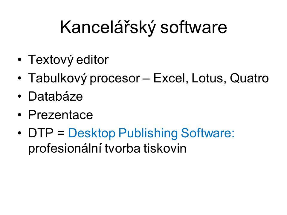 Kancelářský software Textový editor Tabulkový procesor – Excel, Lotus, Quatro Databáze Prezentace DTP = Desktop Publishing Software: profesionální tvorba tiskovin