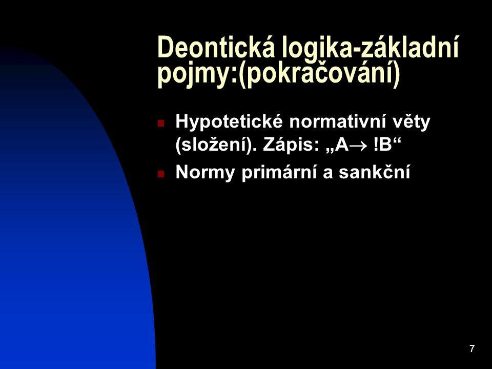 """7 Deontická logika-základní pojmy:(pokračování) Hypotetické normativní věty (složení). Zápis: """"A  !B"""" Normy primární a sankční"""