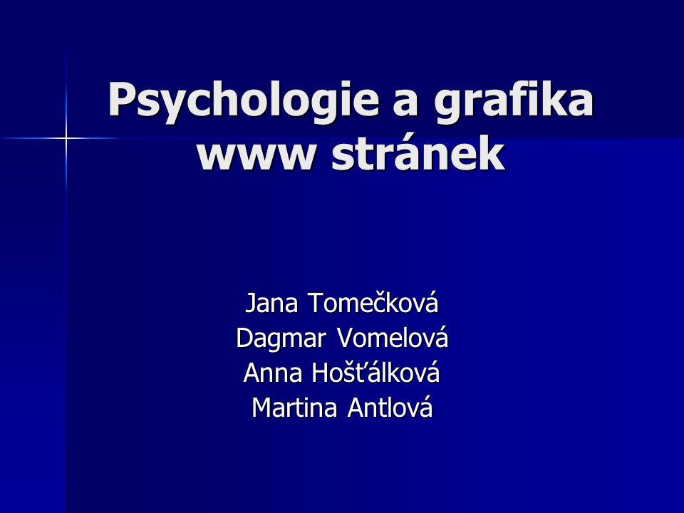 Psychologie a grafika www stránek Jana Tomečková Dagmar Vomelová Anna Hošťálková Martina Antlová