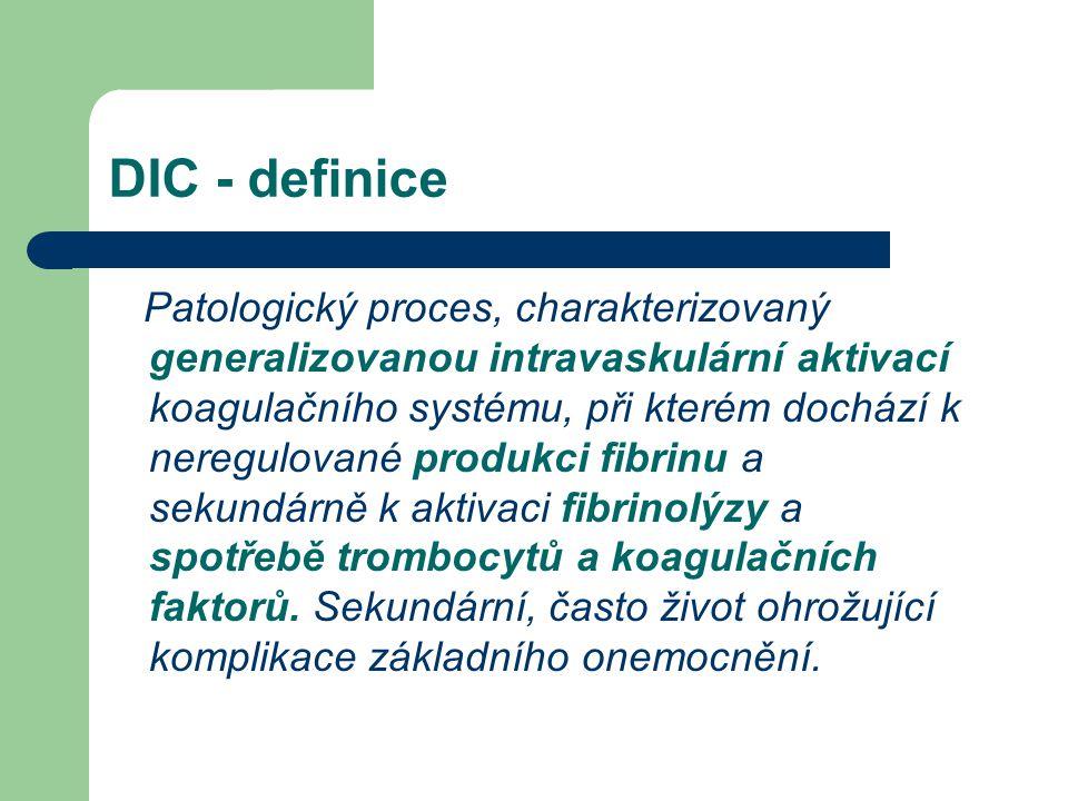 DIC - definice Patologický proces, charakterizovaný generalizovanou intravaskulární aktivací koagulačního systému, při kterém dochází k neregulované p