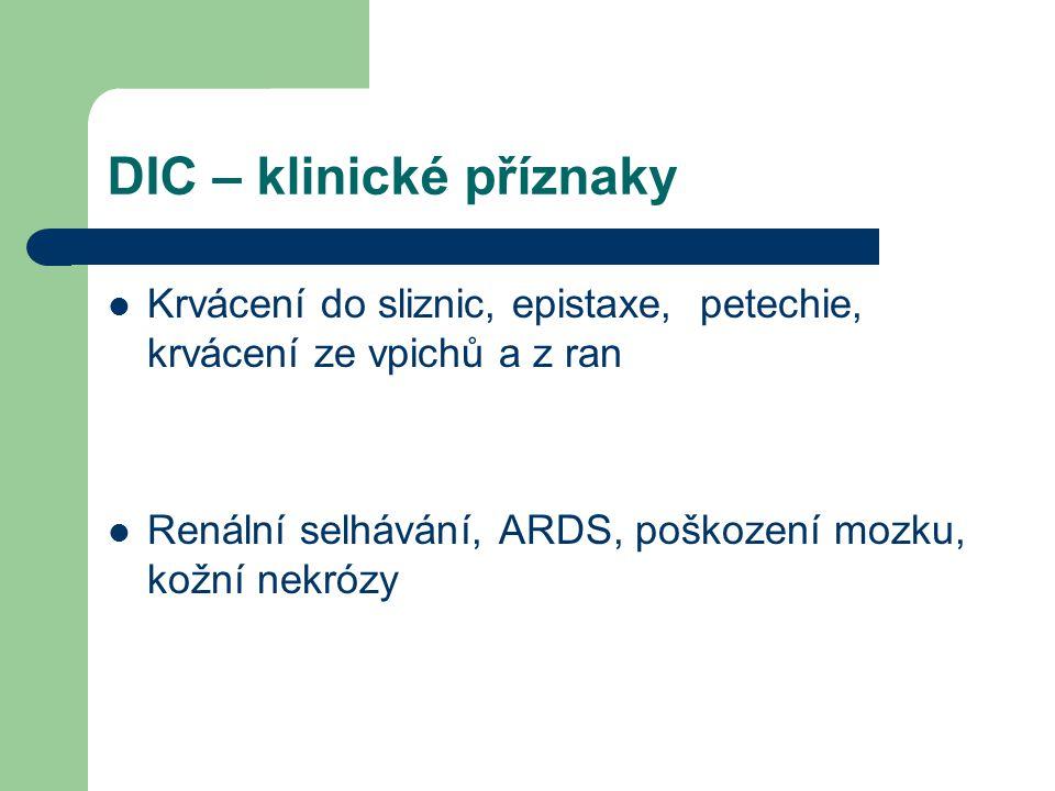 DIC – laboratorní testy D dimer – ↑ spolu s poklesem trombocytů a koagulačních faktorů je důležitým markérem DIC PT – méně citlivý, většinou ↑, u chronického DIC bývá normální APTT - nepříliš užitečný, většinou ↑může být ale i normální nebo ↓ (chronický DIC) Fibrinogen - ↓ nebo rychlý pokles je charakteristický pro DIC Počet trombocytů- ↓ charakteristický pro akutní DIC, zejména v souvislosti s infekcí Krevní obraz - schistocyty Antitrombin – často ↓, pokles hladiny bývá v souvislosti s tíží DIC