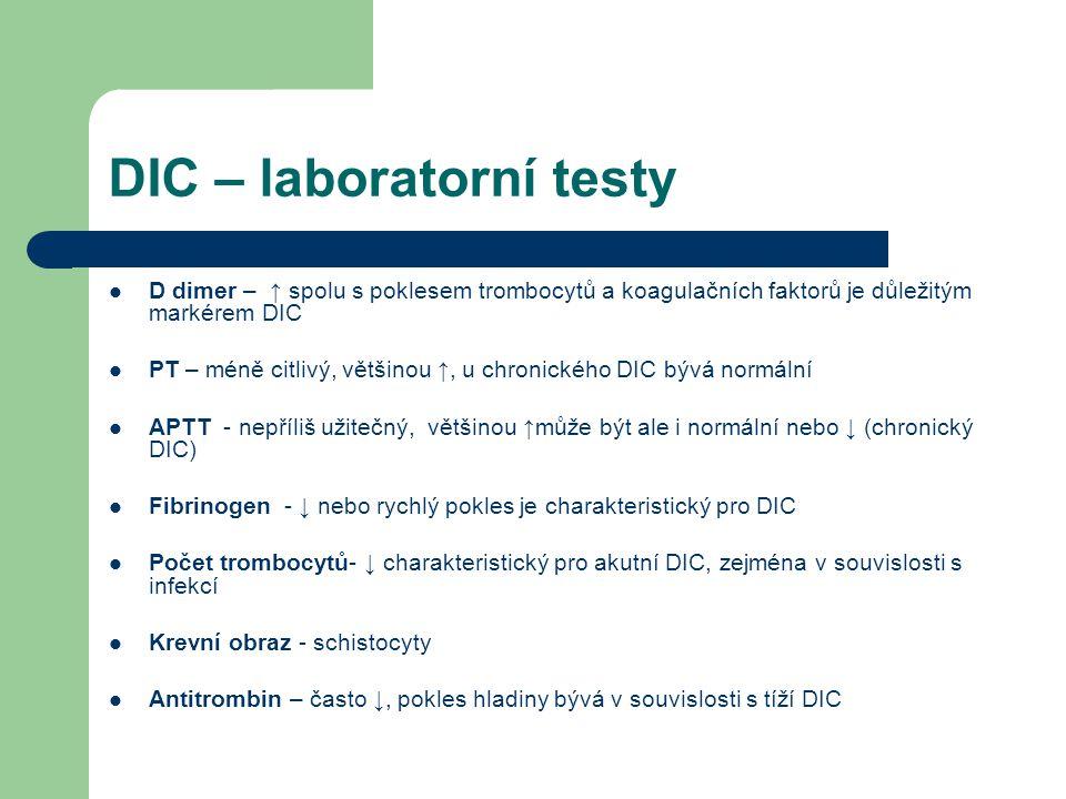 DIC – laboratorní testy D dimer – ↑ spolu s poklesem trombocytů a koagulačních faktorů je důležitým markérem DIC PT – méně citlivý, většinou ↑, u chro