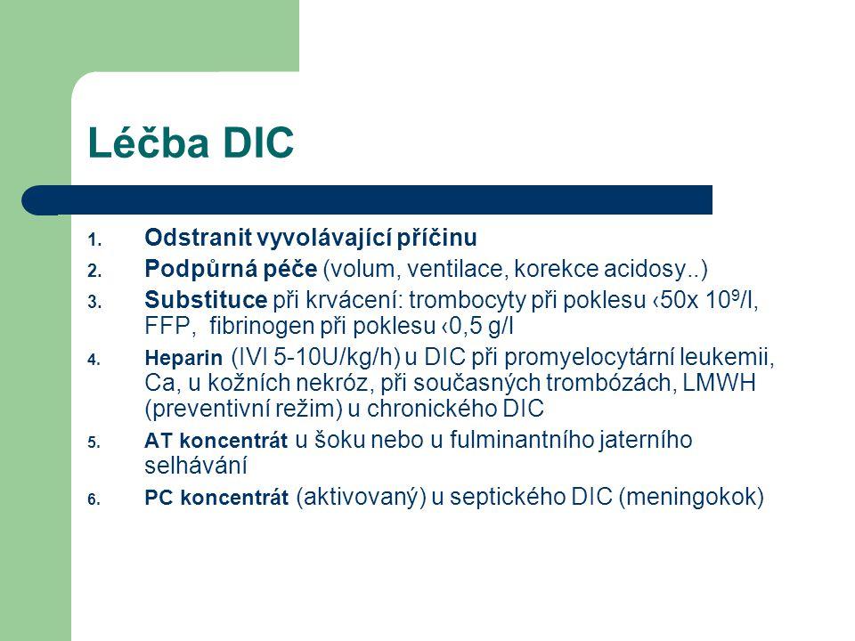 Léčba DIC 1. Odstranit vyvolávající příčinu 2. Podpůrná péče (volum, ventilace, korekce acidosy..) 3. Substituce při krvácení: trombocyty při poklesu