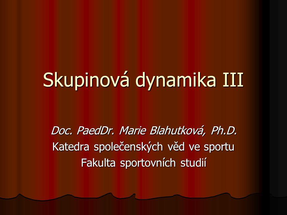 Skupinová dynamika III Doc. PaedDr. Marie Blahutková, Ph.D.