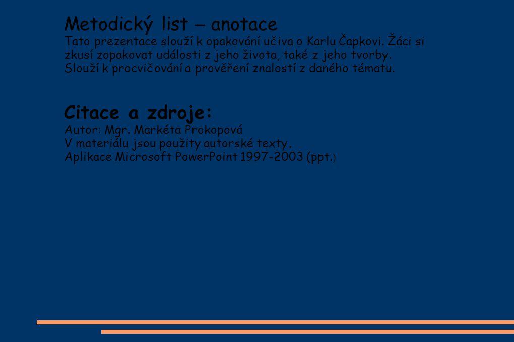 Metodický list – anotace Tato prezentace slouží k opakování učiva o Karlu Čapkovi.