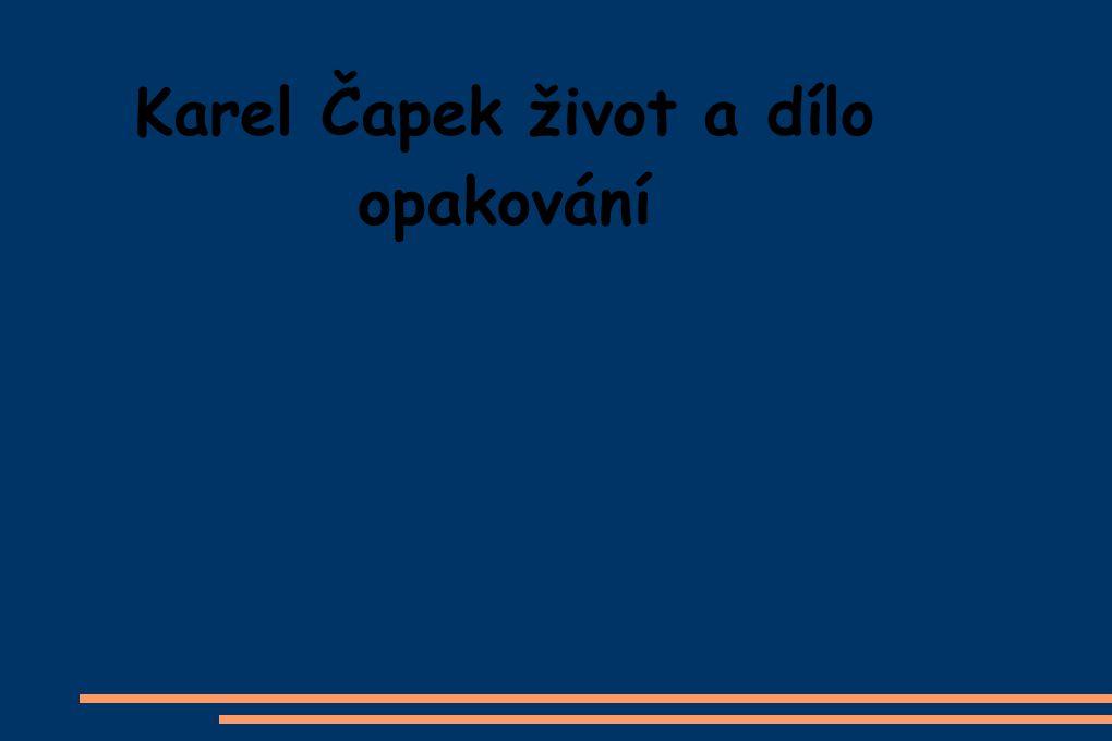 Karel Čapek život a dílo opakování