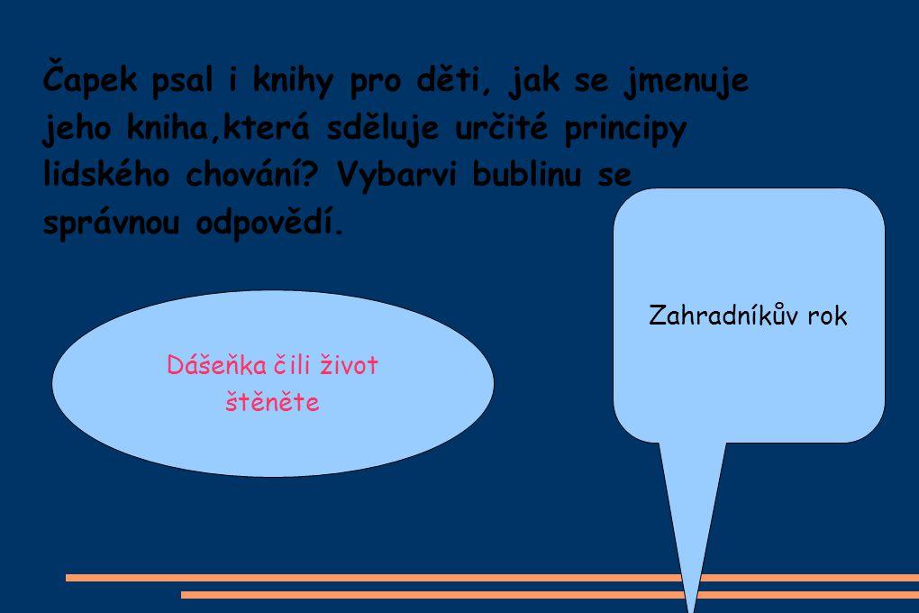 Čapek psal i knihy pro děti, jak se jmenuje jeho kniha,která sděluje určité principy lidského chování.