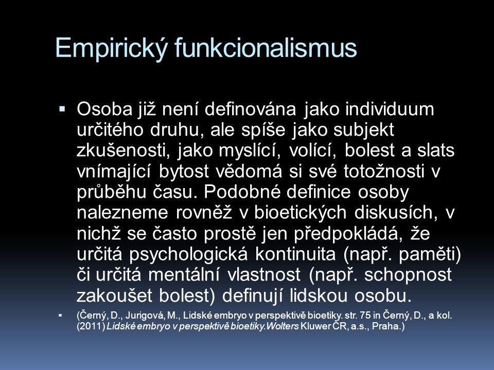 Empirický funkcionalismus  Osoba již není definována jako individuum určitého druhu, ale spíše jako subjekt zkušenosti, jako myslící, volící, bolest a slats vnímající bytost vědomá si své totožnosti v průběhu času.