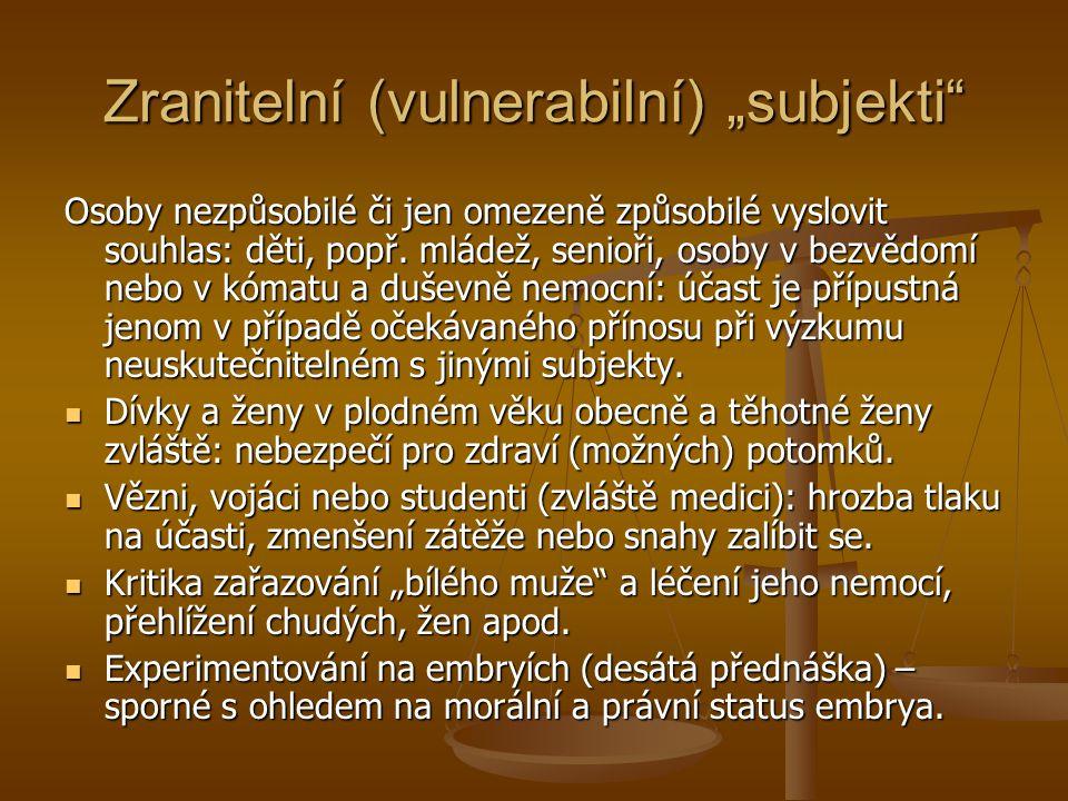 """Zranitelní (vulnerabilní) """"subjekti"""" Osoby nezpůsobilé či jen omezeně způsobilé vyslovit souhlas: děti, popř. mládež, senioři, osoby v bezvědomí nebo"""