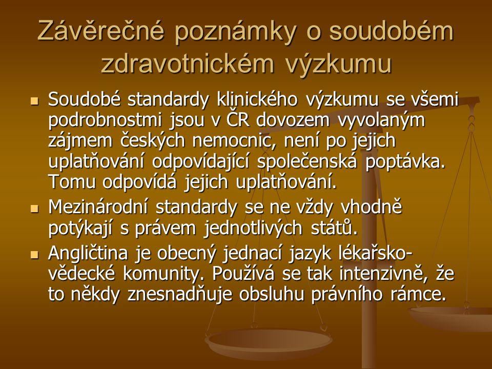Závěrečné poznámky o soudobém zdravotnickém výzkumu Soudobé standardy klinického výzkumu se všemi podrobnostmi jsou v ČR dovozem vyvolaným zájmem česk