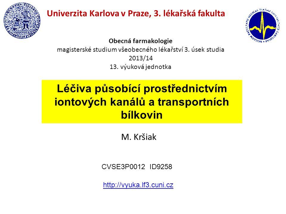 Léčiva působící prostřednictvím iontových kanálů a transportních bílkovin Obecná farmakologie magisterské studium všeobecného lékařství 3. úsek studia