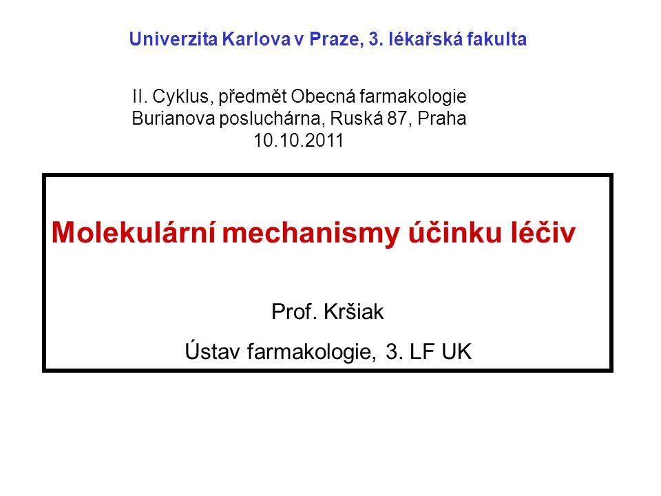 Molekulární mechanismy účinku léčiv Prof. Kršiak Ústav farmakologie, 3. LF UK Univerzita Karlova v Praze, 3. lékařská fakulta II. Cyklus, předmět Obec