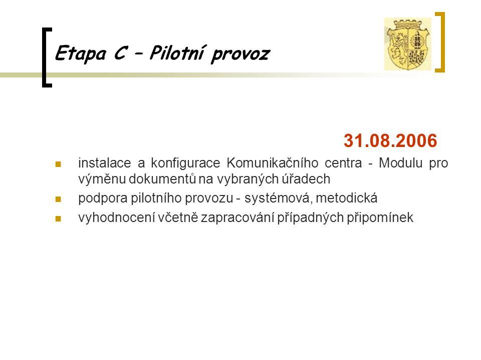 Etapa C – Pilotní provoz 31.08.2006 instalace a konfigurace Komunikačního centra - Modulu pro výměnu dokumentů na vybraných úřadech podpora pilotního provozu - systémová, metodická vyhodnocení včetně zapracování případných připomínek
