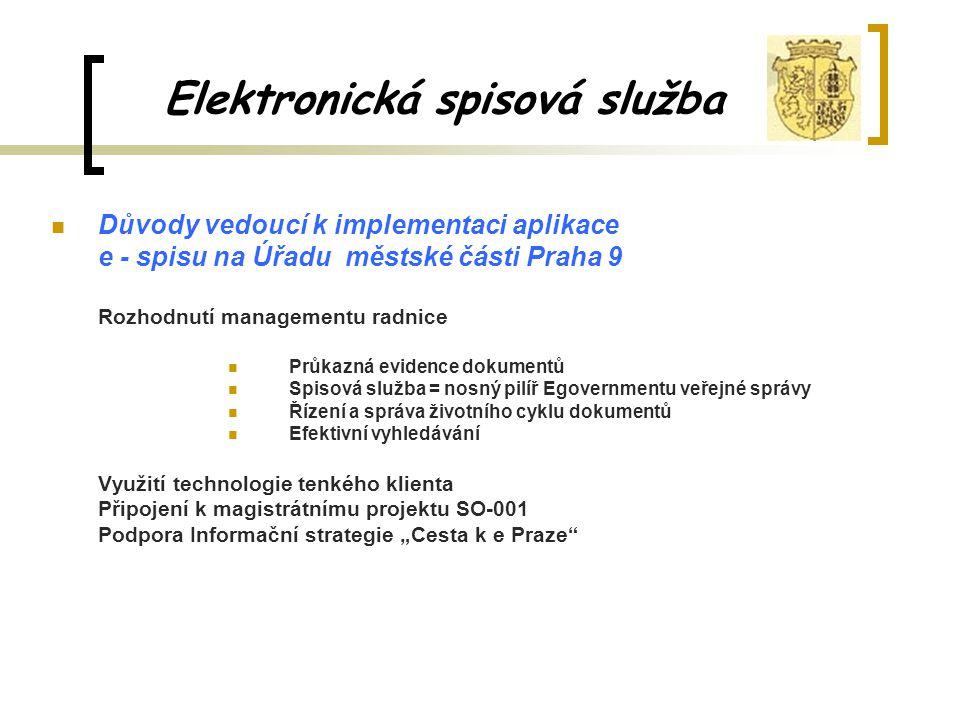 Elektronická spisová služba Nasazené moduly aplikace e - spis na Úřadu Městské části Praha 9 Spisová služba s integrací na aplikaci stavebního odboru (VITA) Elektronická podatelna Usnesení Úkoly Smlouvy Stížnosti