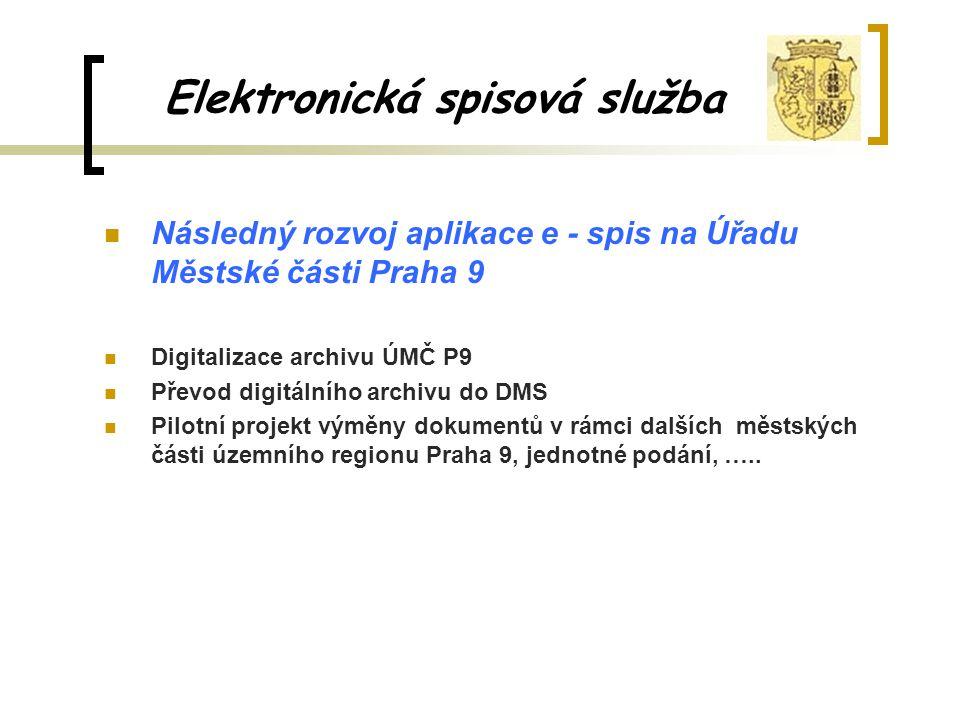 Elektronická spisová služba Následný rozvoj aplikace e - spis na Úřadu Městské části Praha 9 Digitalizace archivu ÚMČ P9 Převod digitálního archivu do