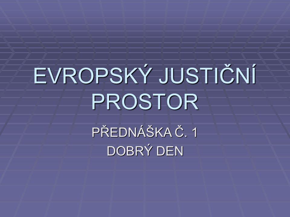 EVROPSKÝ JUSTIČNÍ PROSTOR PŘEDNÁŠKA Č. 1 DOBRÝ DEN