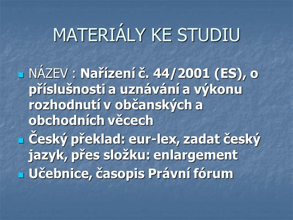 MATERIÁLY KE STUDIU NÁZEV : Nařízení č. 44/2001 (ES), o příslušnosti a uznávání a výkonu rozhodnutí v občanských a obchodních věcech NÁZEV : Nařízení