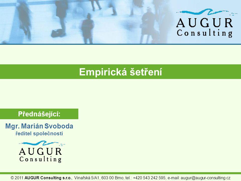 © 2011 AUGUR Consulting s.r.o., Vinařská 5/A1, 603 00 Brno, tel.: +420 543 242 595, e-mail: augur@augur-consulting.cz Empirická šetření Přednášející: Mgr.