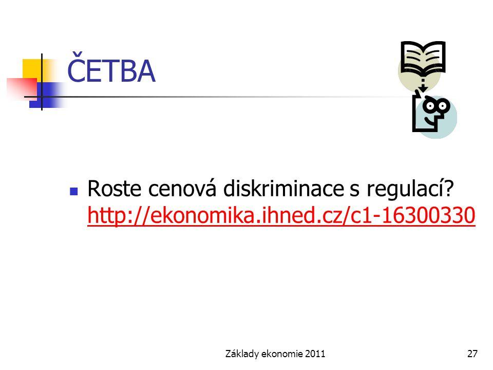 Základy ekonomie 201127 ČETBA Roste cenová diskriminace s regulací? http://ekonomika.ihned.cz/c1-16300330 http://ekonomika.ihned.cz/c1-16300330