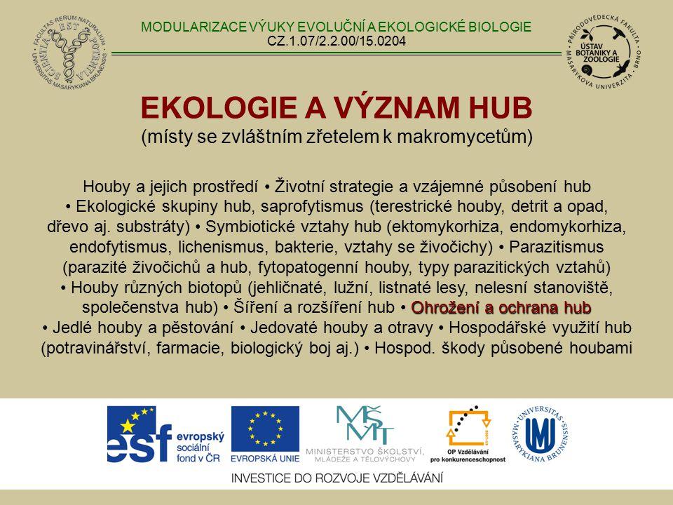 EKOLOGIE A VÝZNAM HUB (místy se zvláštním zřetelem k makromycetům) Ohrožení a ochrana hub Houby a jejich prostředí Životní strategie a vzájemné působe